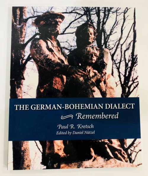 The German-Bohemian Dialect Remembered by Paul R. Kretsch, edited by Daniel Nützel